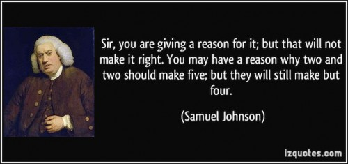 quote-sir-you-are-giving-a-reason-for-it-but-that-will-not-make-it-right-you-may-have-a-reason-why-two-samuel-johnson-385030